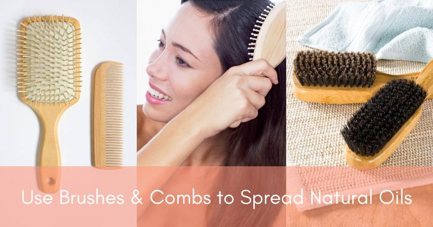 Use Brushes & Combs To Spread Natural Oils   How Often Should You Wash Your Hair?