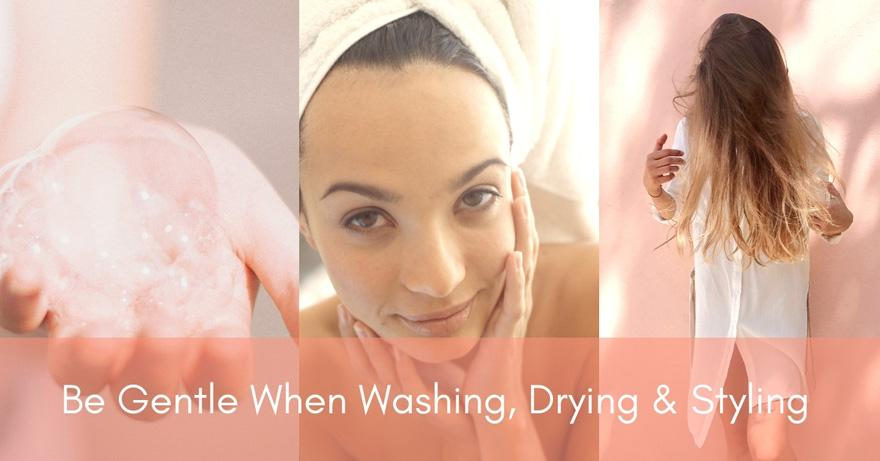 Be Gentle When Washing, Drying & Styling   How Often Should You Wash Your Hair?