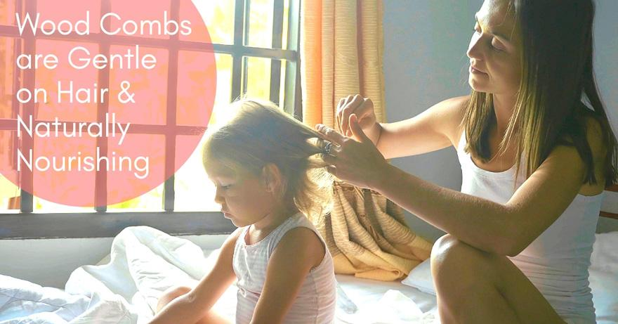 Wood combs are gentle on hair and naturally nourishing